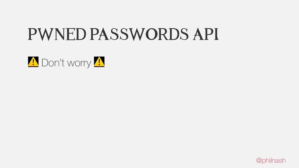 Pwned Passwords API ⚠ Don't worry ⚠ @philnash