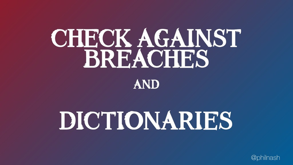 CHECK AGAINST BREACHES AND DICTIONARIES @philna...