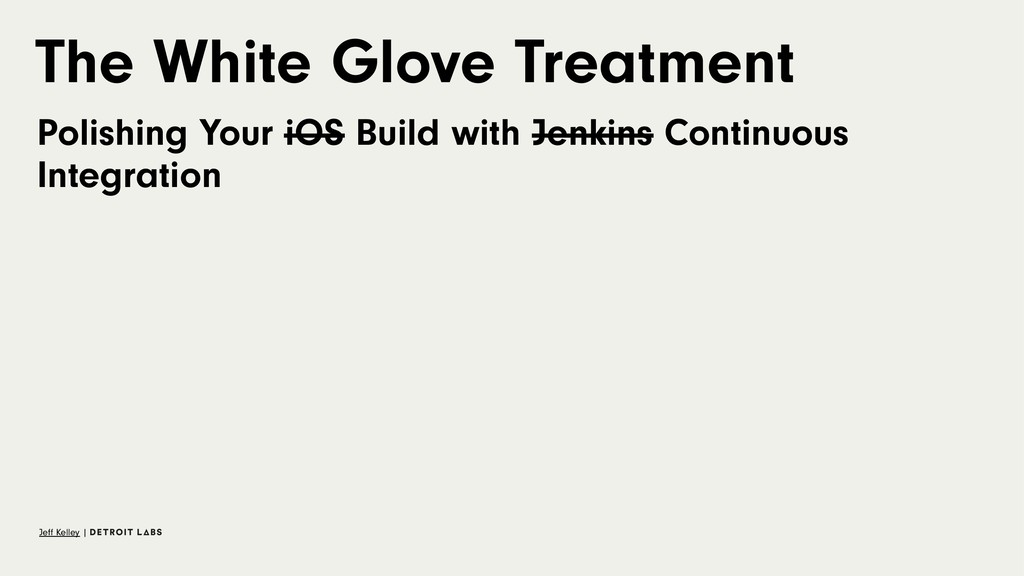 The White Glove Treatment Polishing Your iOS Bu...