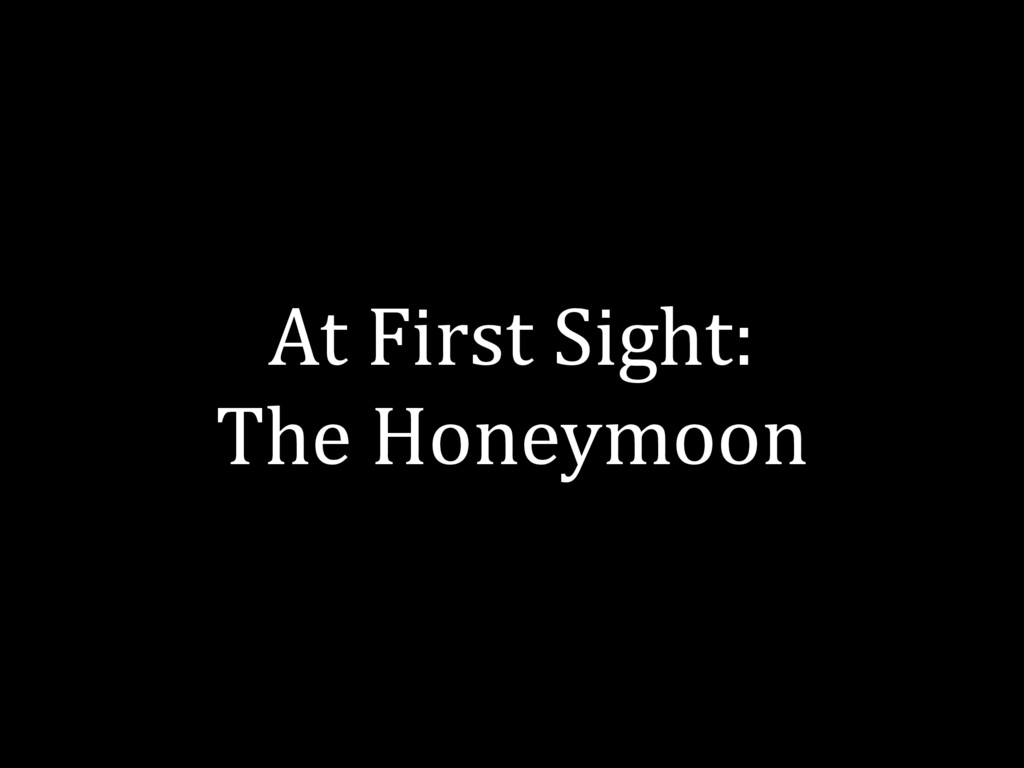 At First Sight: The Honeymoon