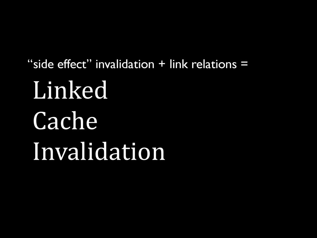 """Linked Cache Invalidation """"side effect"""" inval..."""