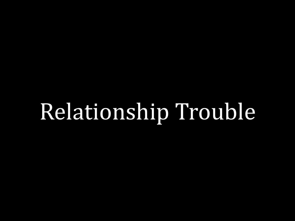 Relationship Trouble