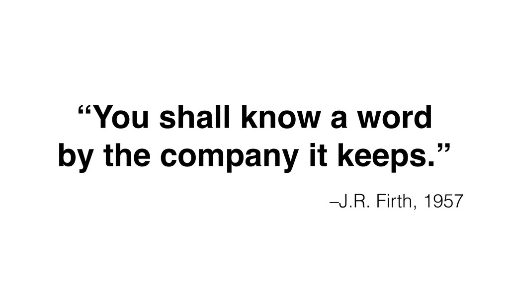 """–J.R. Firth, 1957 """"You shall know a word  by t..."""