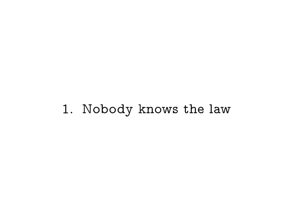 1. Nobody knows the law