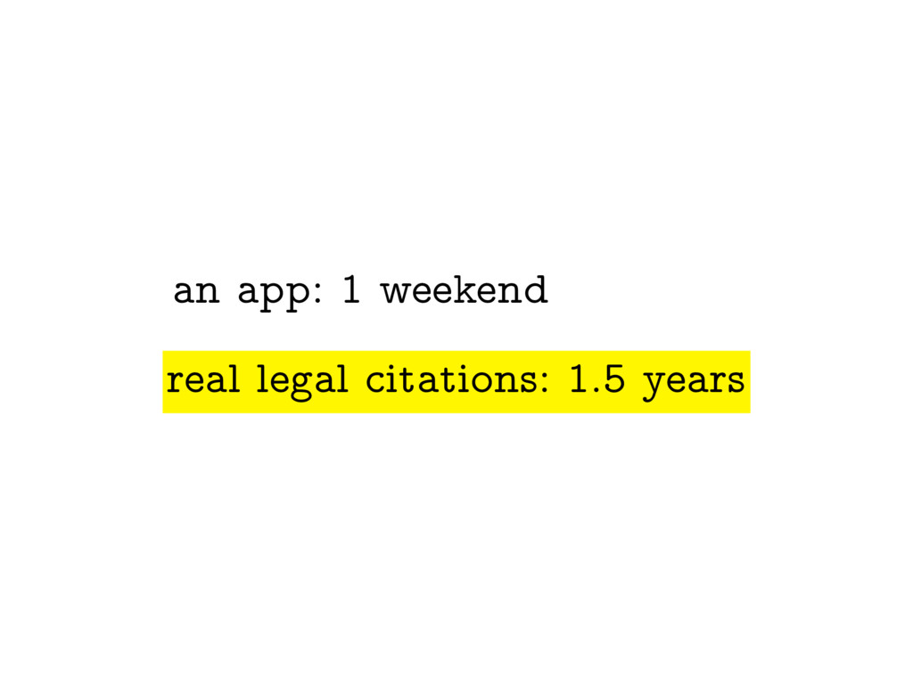 an app: 1 weekend real legal citations: 1.5 yea...