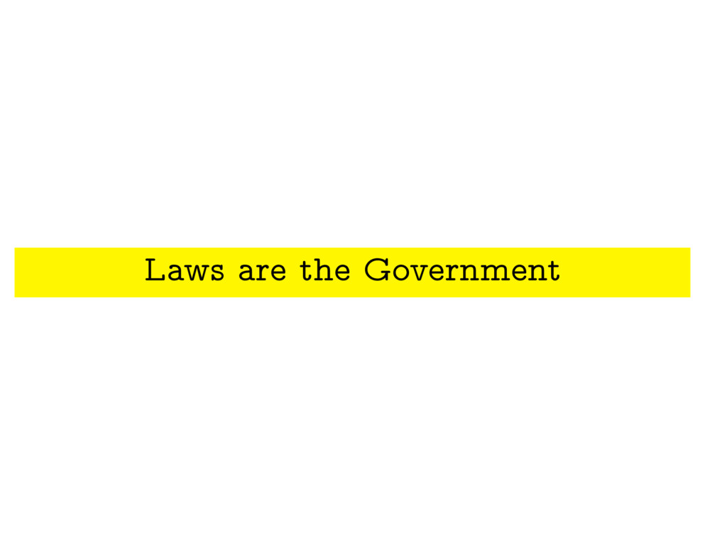 Laws are the Government