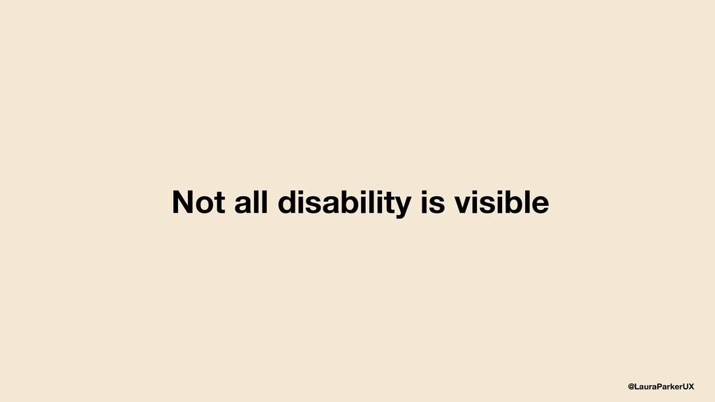 @LauraParkerUX Not all disability is visible