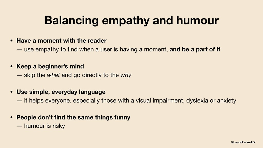 @LauraParkerUX Balancing empathy and humour • H...