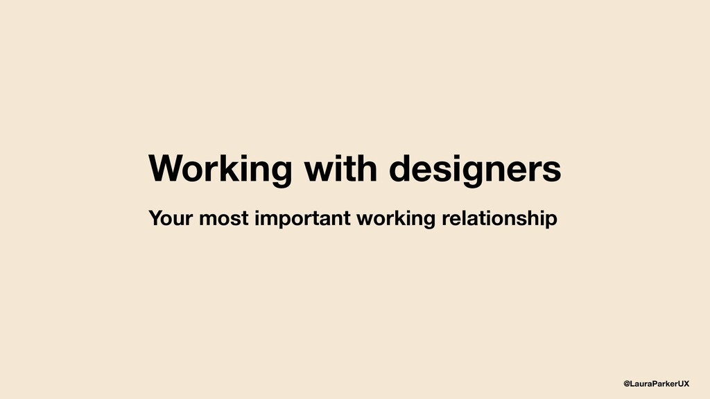 @LauraParkerUX Working with designers Your most...