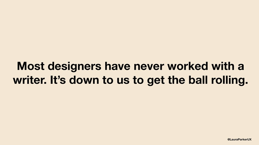 @LauraParkerUX Most designers have never worked...