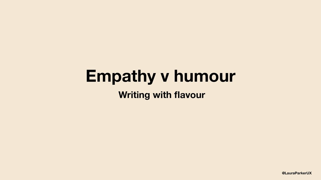 @LauraParkerUX Empathy v humour Writing with fla...