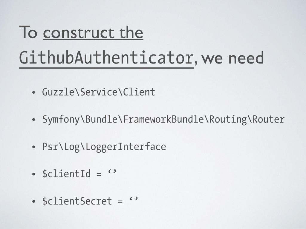 To construct the GithubAuthenticator, we need ...