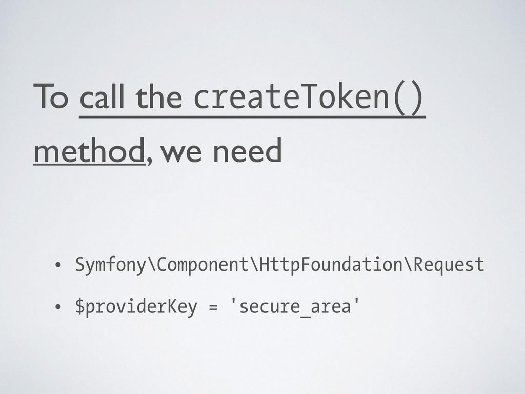 To call the createToken() method, we need  ! ...