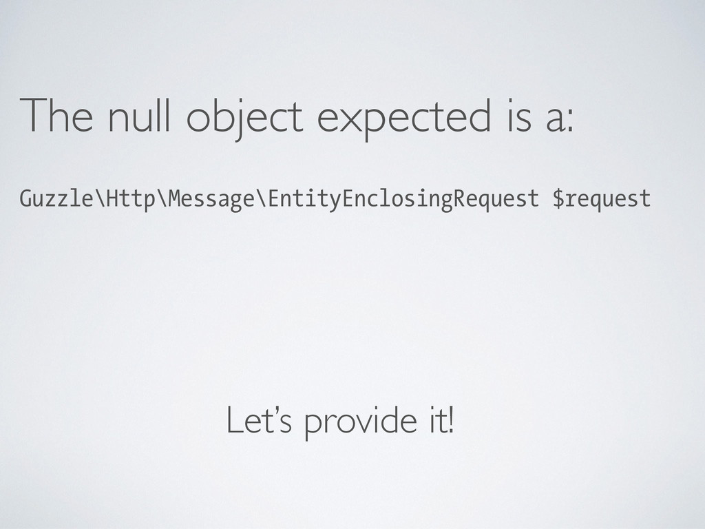 The null object expected is a:  Guzzle\Http\M...