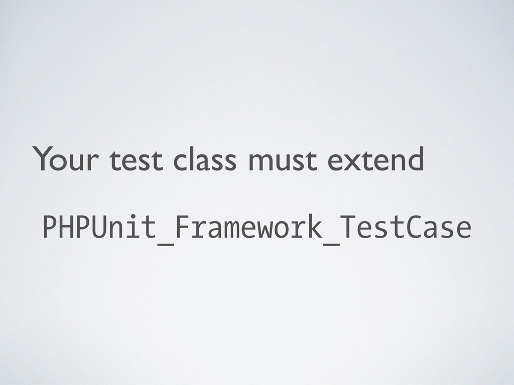 Your test class must extend  PHPUnit_Framewor...