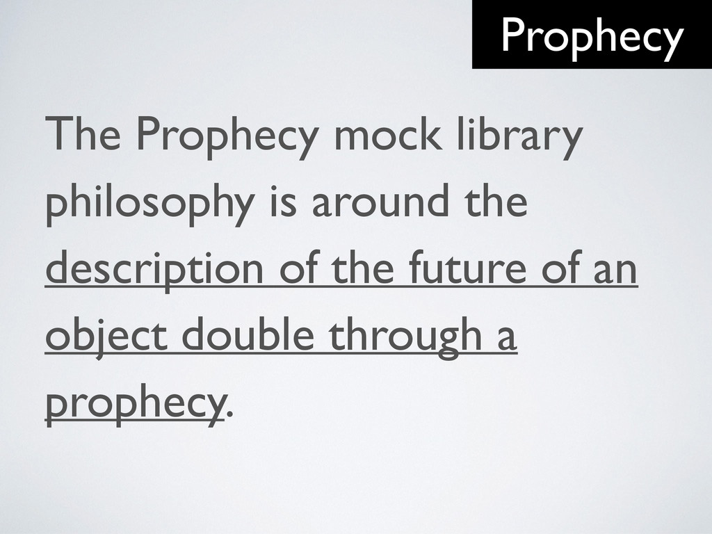 The Prophecy mock library philosophy is around ...