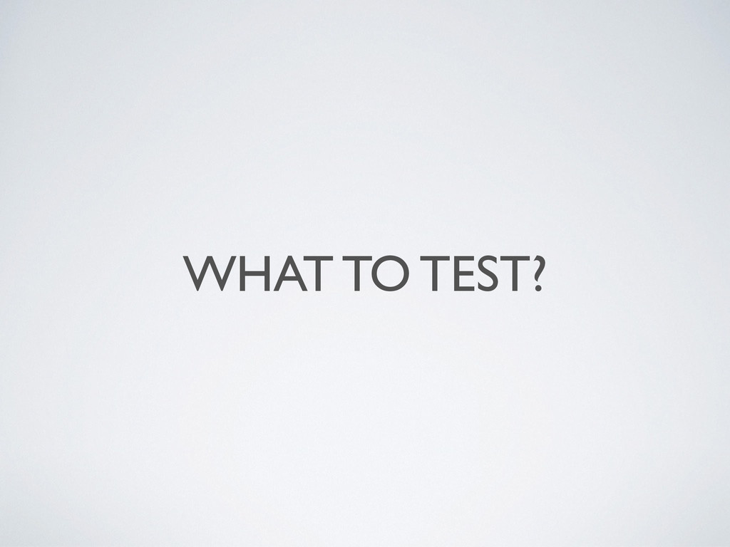 WHAT TO TEST?