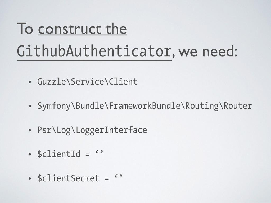 To construct the GithubAuthenticator, we need:...