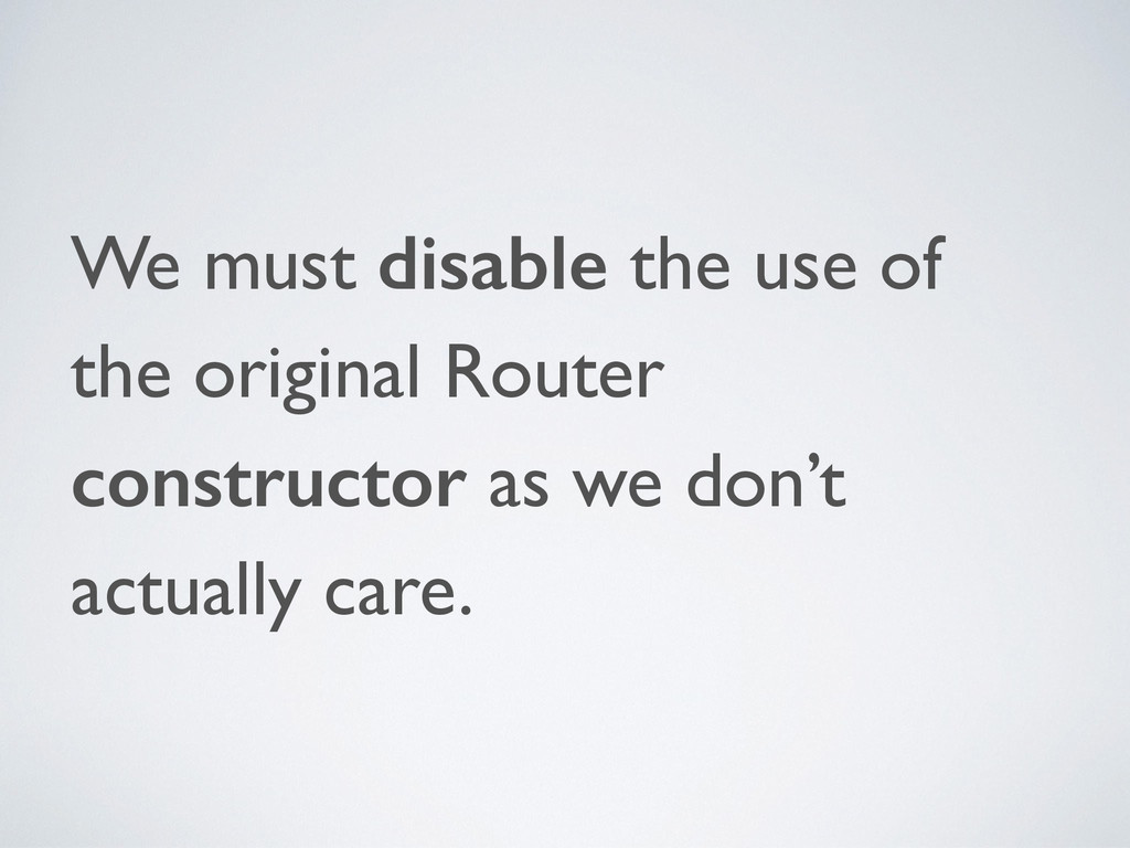 We must disable the use of the original Router ...