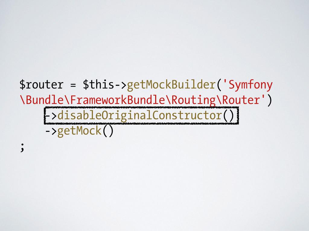 $router = $this->getMockBuilder('Symfony \Bundl...