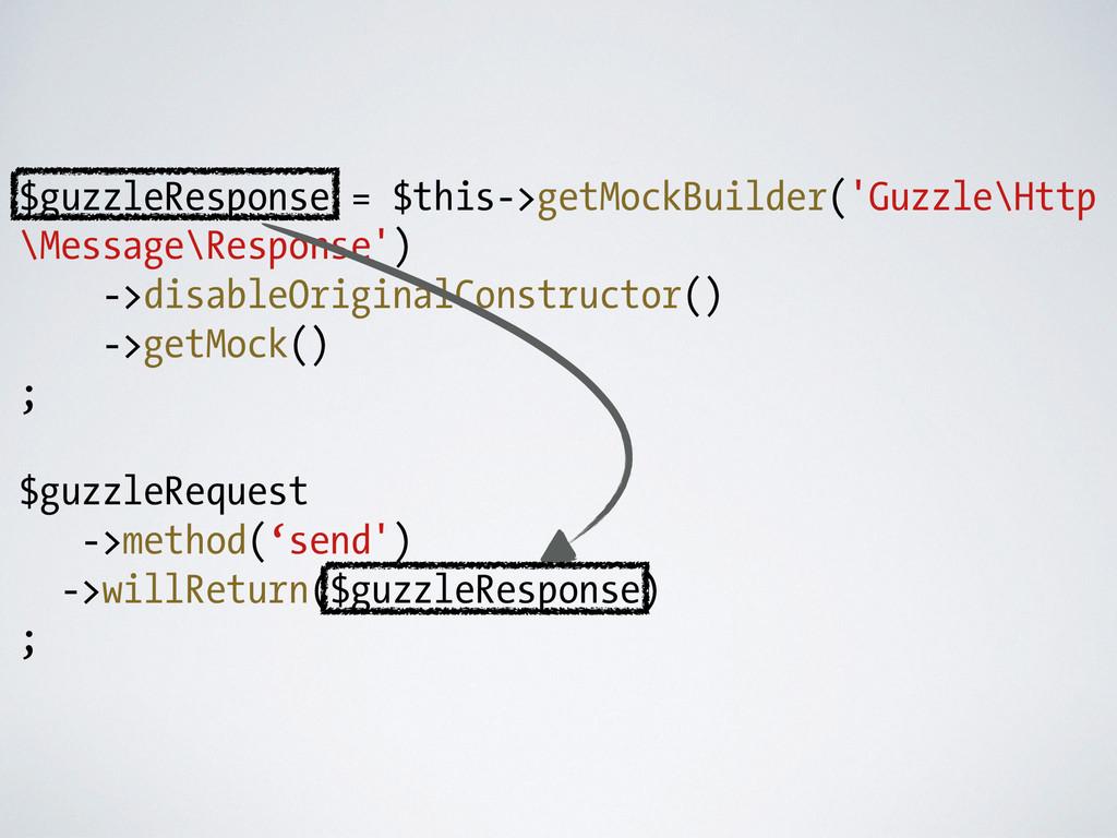 $guzzleResponse = $this->getMockBuilder('Guzzle...