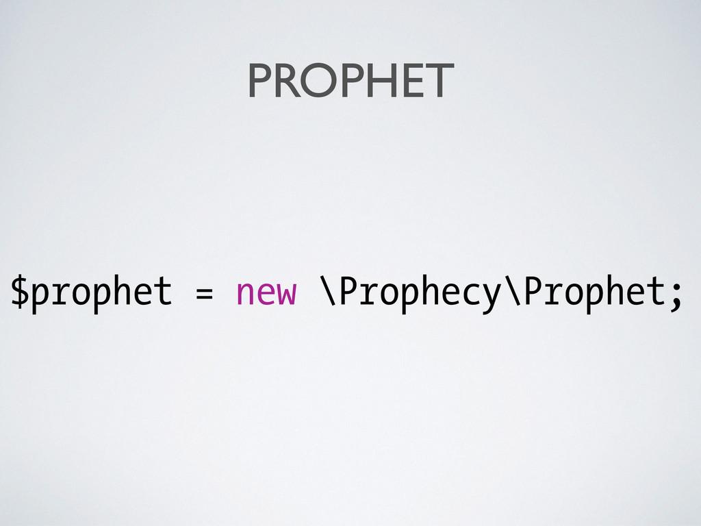 PROPHET $prophet = new \Prophecy\Prophet;