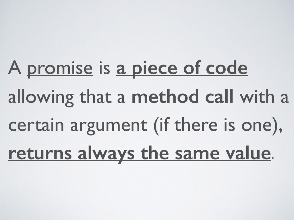 A promise is a piece of code allowing that a me...