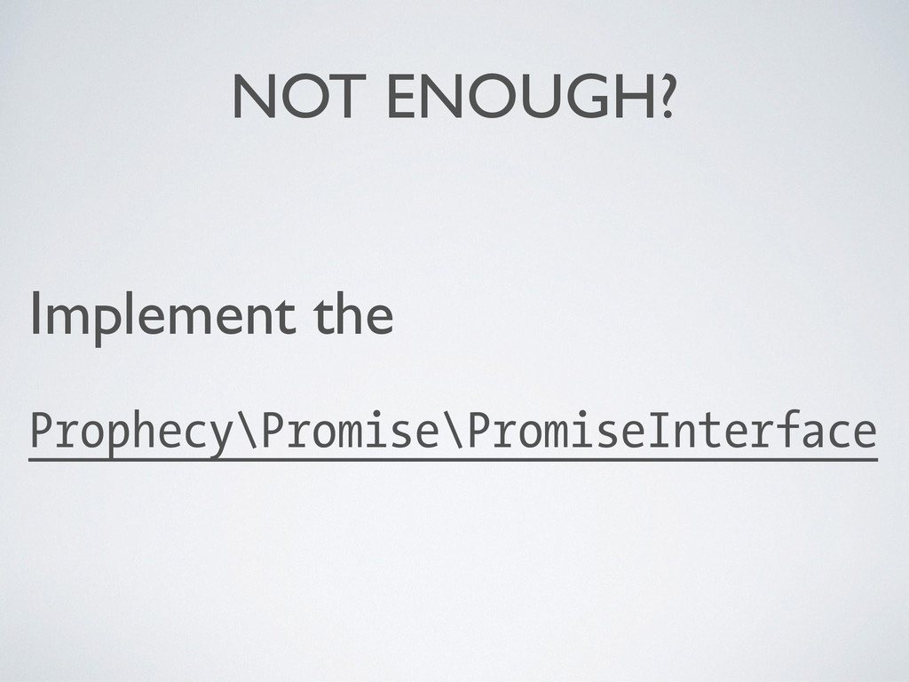 NOT ENOUGH? Implement the   Prophecy\Promise\...