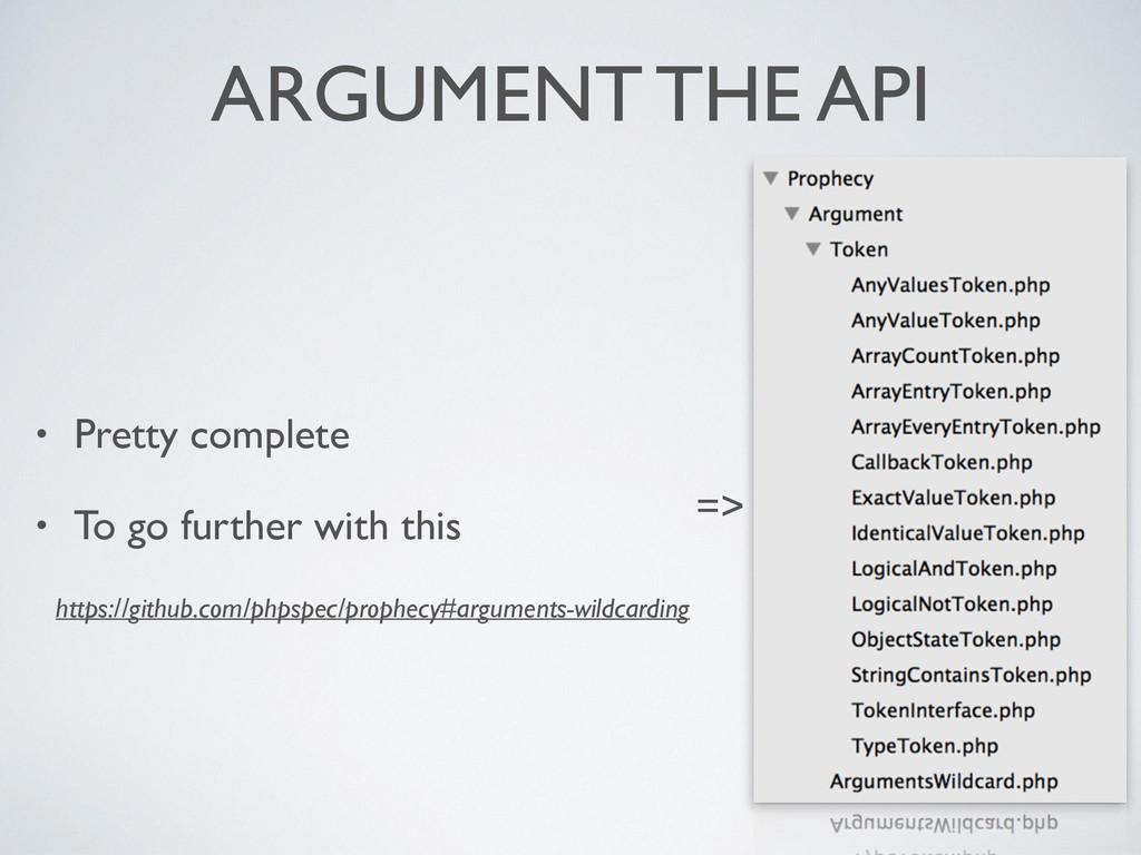 ARGUMENT THE API • Pretty complete  • To go f...