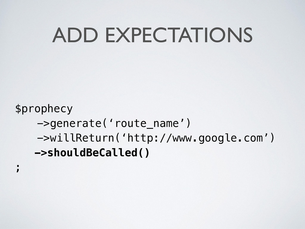 ADD EXPECTATIONS $prophecy ->generate('route_na...