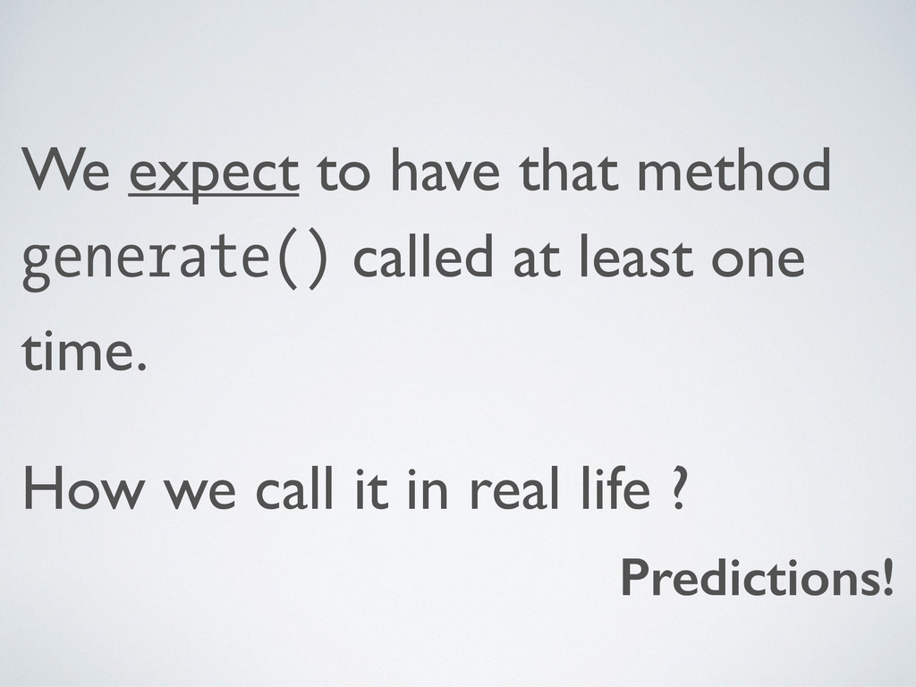 We expect to have that method generate() called...