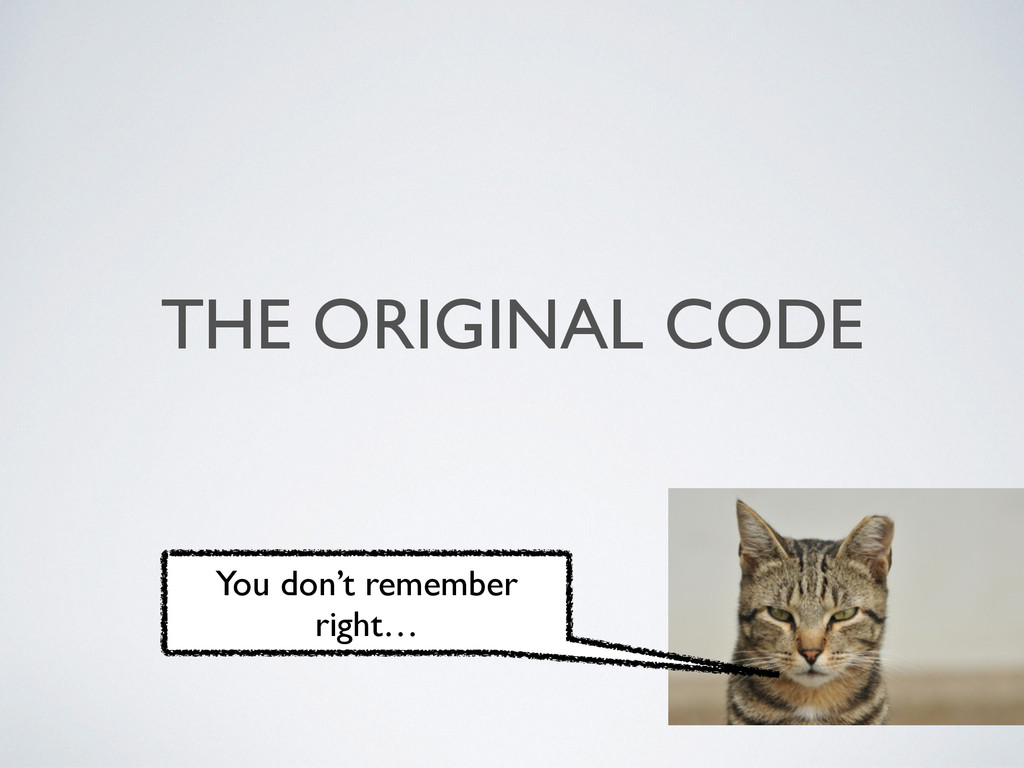 THE ORIGINAL CODE You don't remember right…
