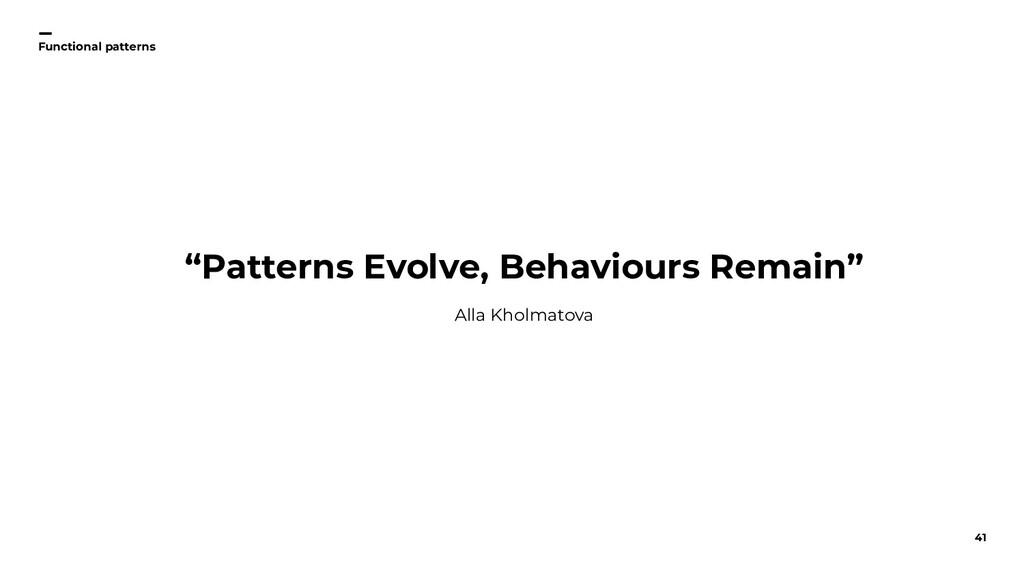 "41 Functional patterns ""Patterns Evolve, Behavi..."