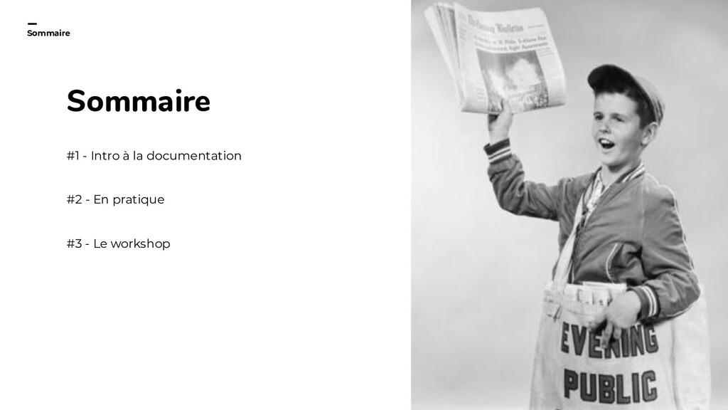 7 Sommaire #1 - Intro à la documentation #2 - E...