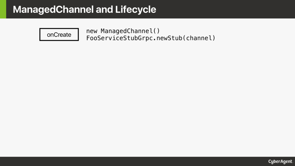 ManagedChannel and Lifecycle onCreate new Manag...