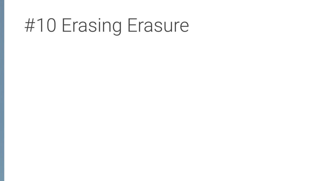 #10 Erasing Erasure
