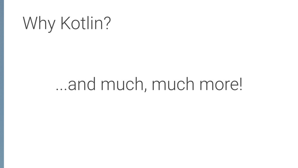 Why Kotlin? ...and much, much more!