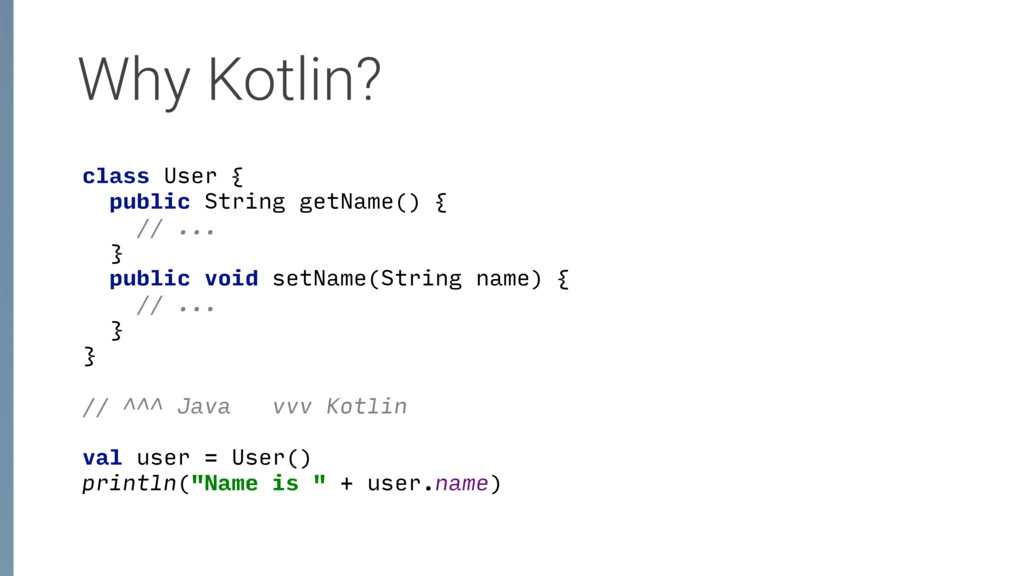 Why Kotlin? class User {