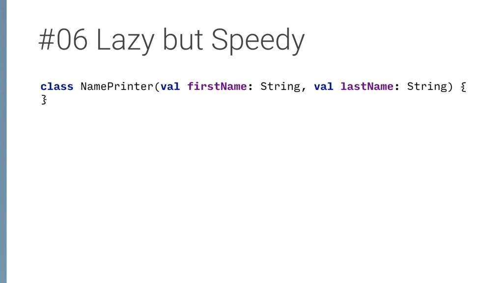 #06 Lazy but Speedy class NamePrinter(val first...