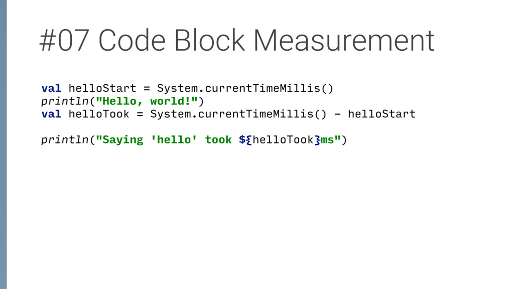 #07 Code Block Measurement val helloStart = Sys...