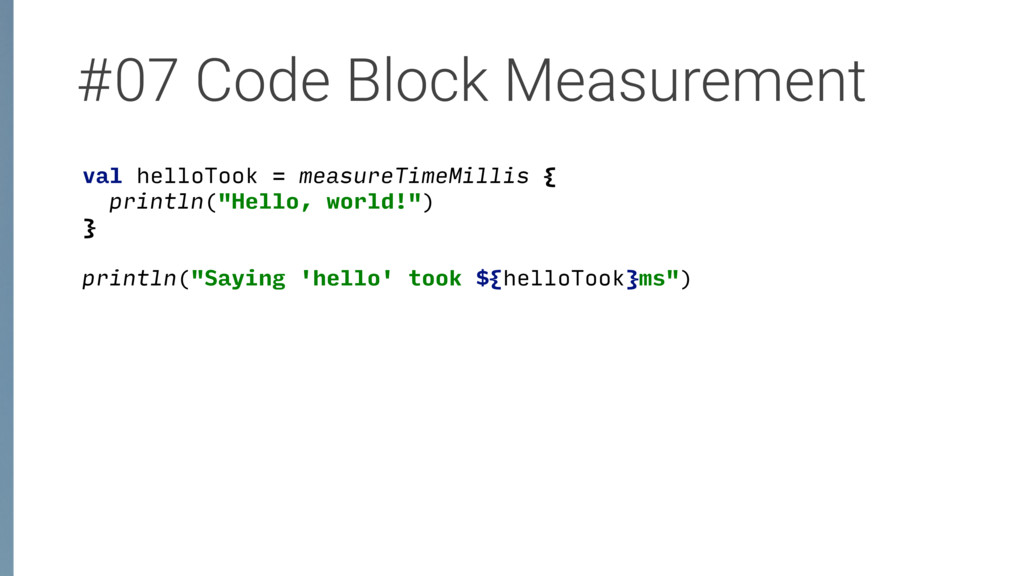 #07 Code Block Measurement val helloTook = meas...
