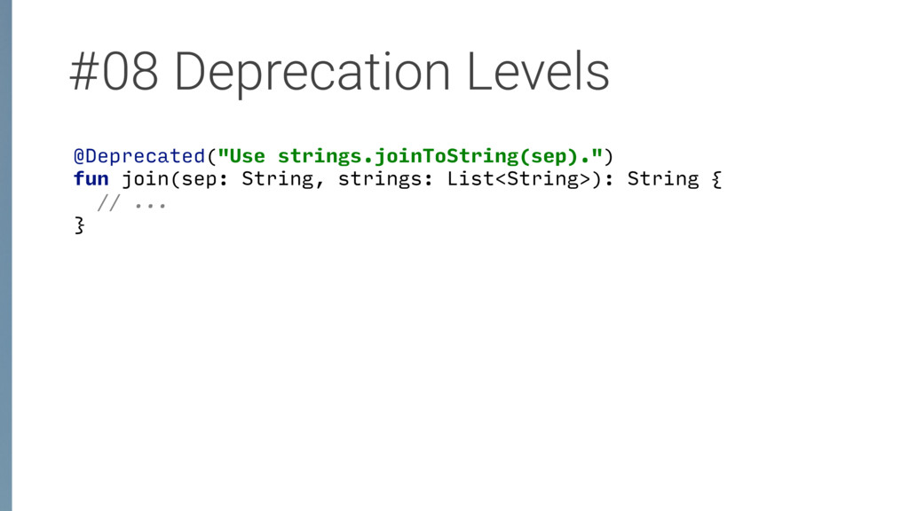 "#08 Deprecation Levels @Deprecated(""Use strings..."
