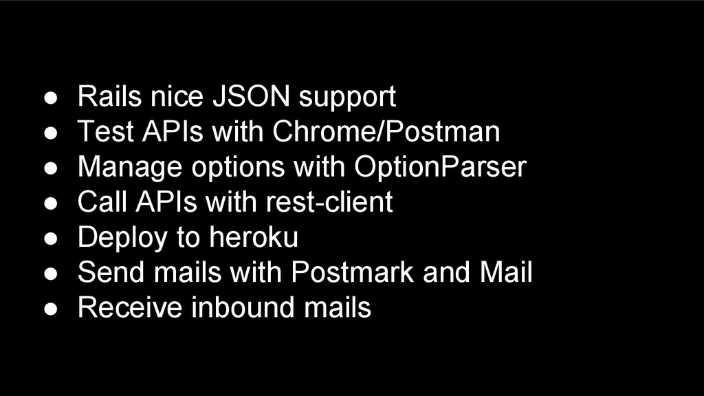 ● Rails nice JSON support ● Test APIs with Chro...