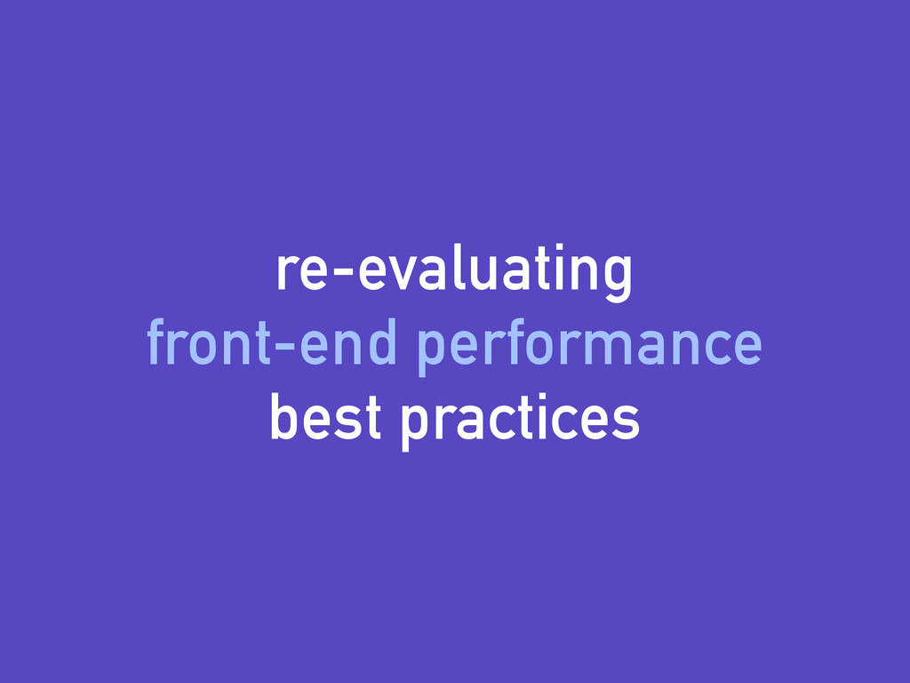 re-evaluating front-end performance best practi...