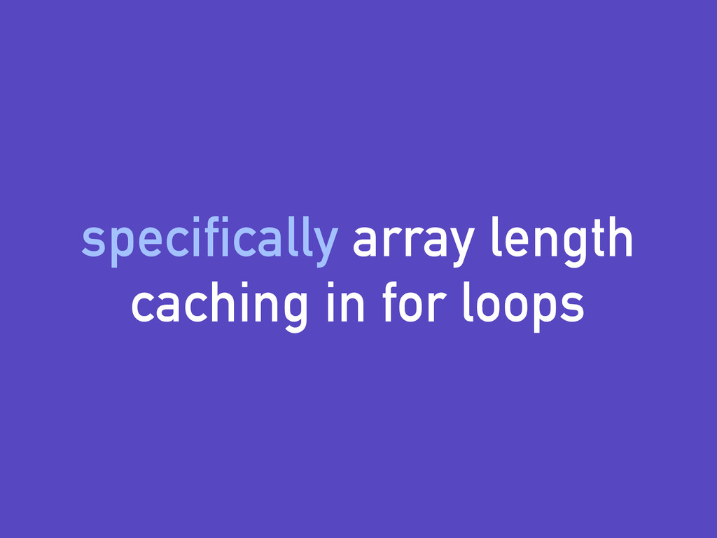 specifically array length caching in for loops