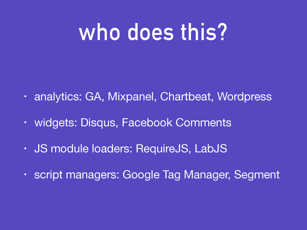 who does this? • analytics: GA, Mixpanel, Chart...