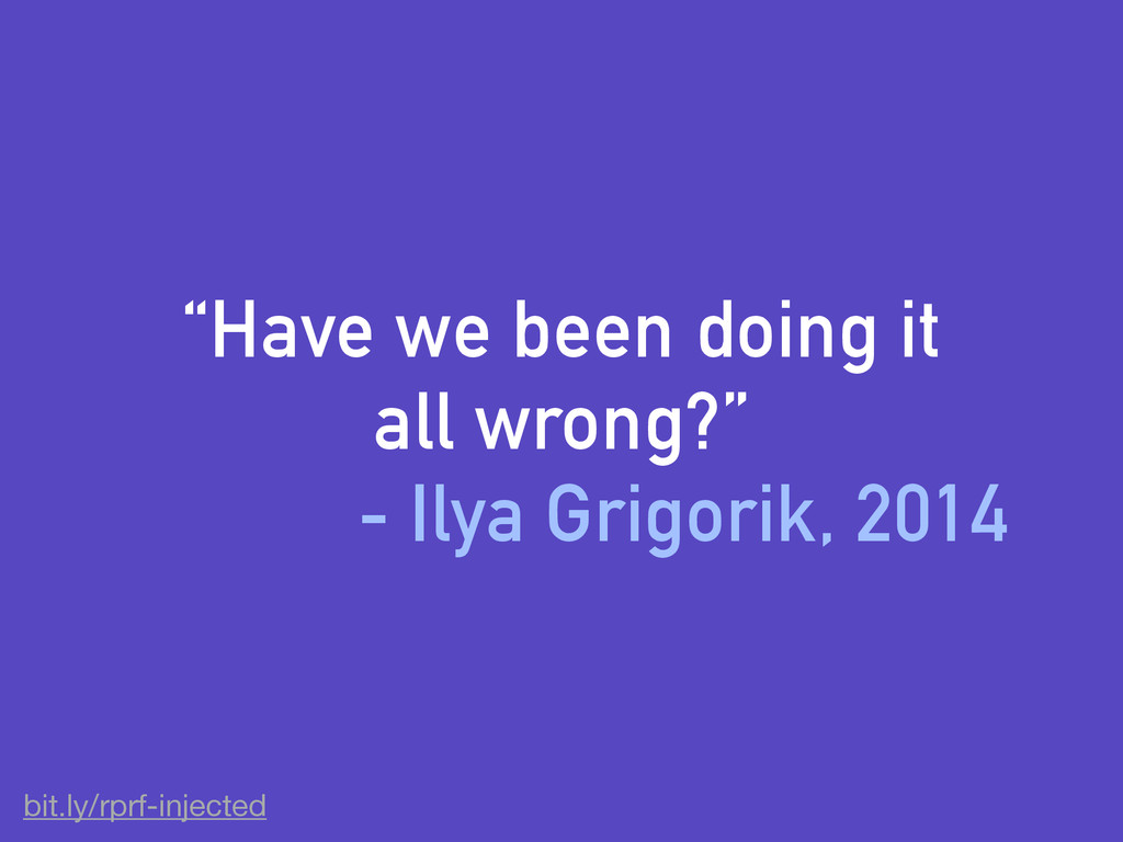 """Have we been doing it all wrong?"" - Ilya Grigo..."