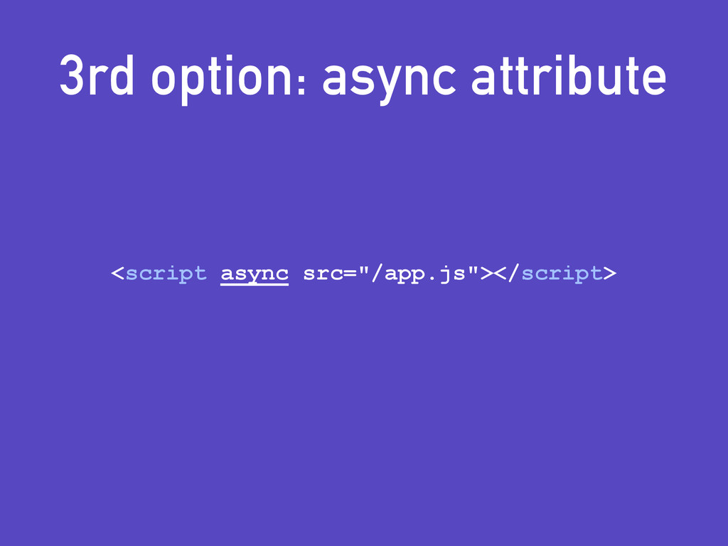 "3rd option: async attribute <script async src=""..."