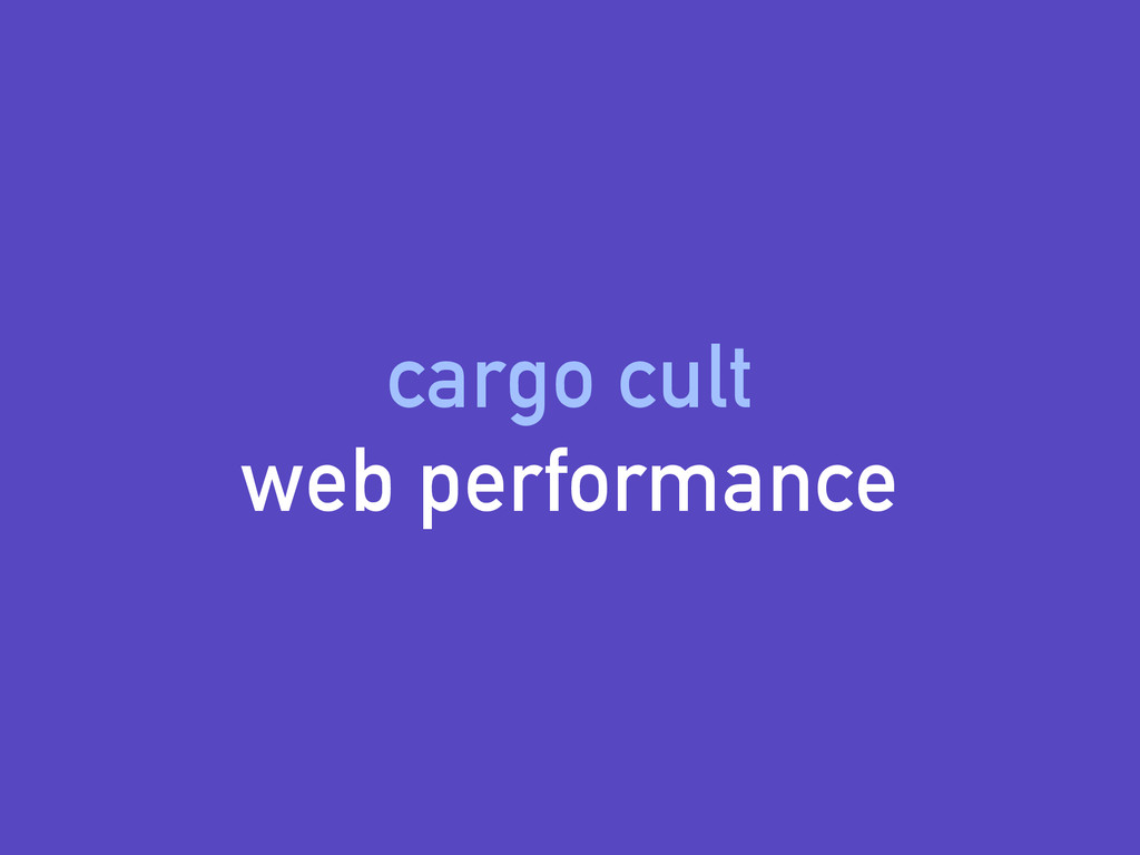 cargo cult web performance