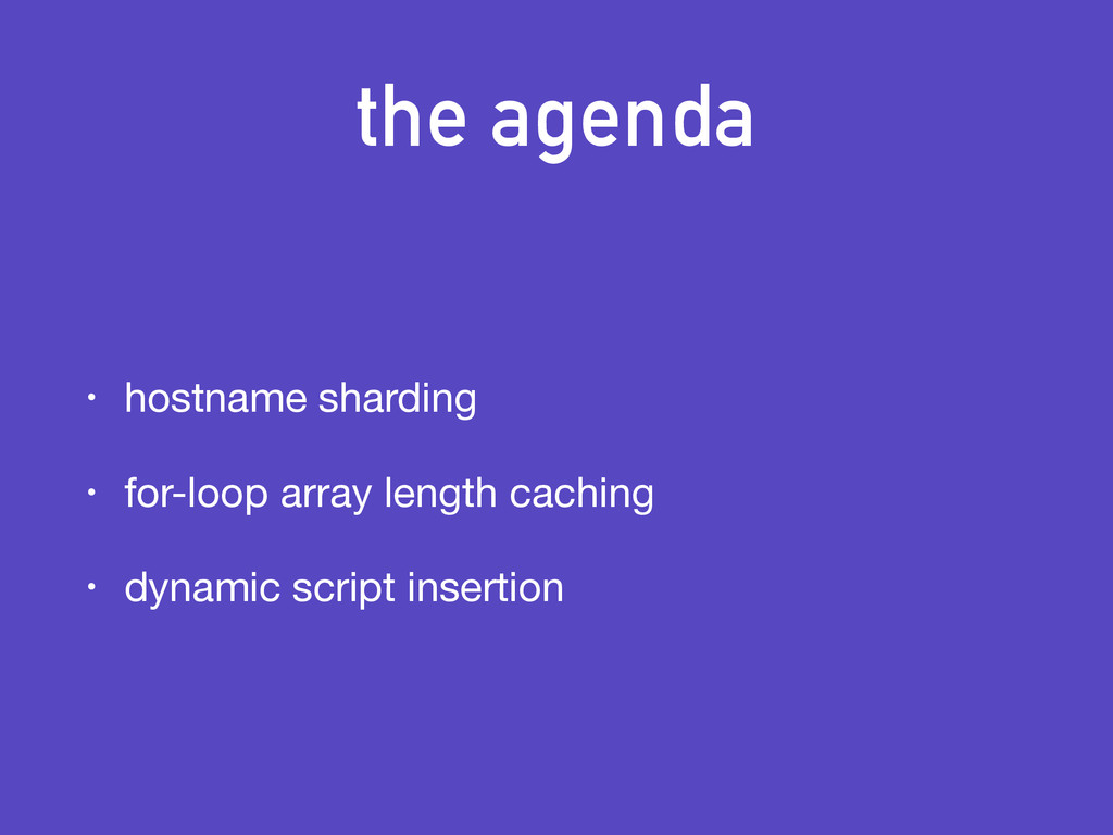 the agenda • hostname sharding  • for-loop arra...